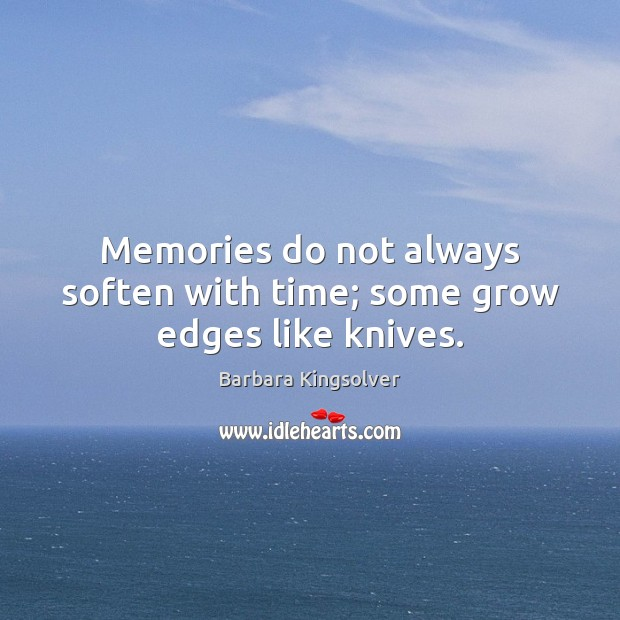 Memories do not always soften with time; some grow edges like knives. Image