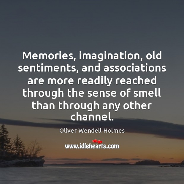 Memories, imagination, old sentiments, and associations are more readily reached through the Image