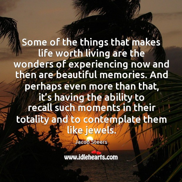 Memories make life worth living. Ability Quotes Image