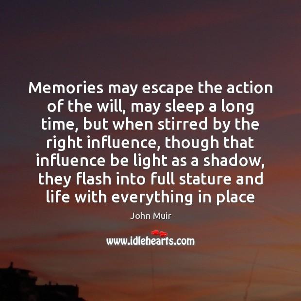Memories may escape the action of the will, may sleep a long John Muir Picture Quote