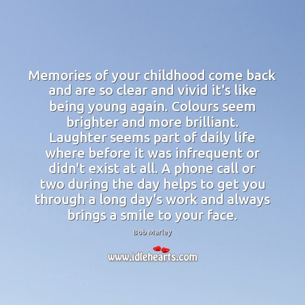 Memories of your childhood come back and are so clear and vivid Bob Marley Picture Quote