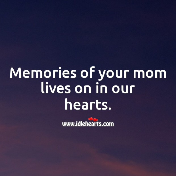 Memories of your mom lives on in our hearts. Sympathy Messages for Loss of Mother Image