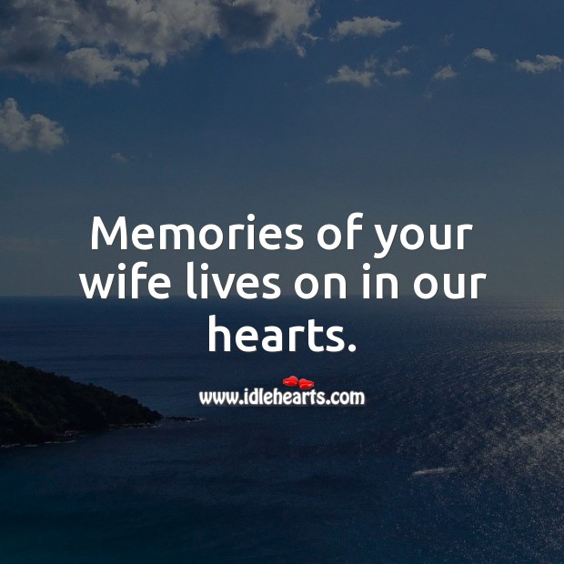 Image, Memories of your wife lives on in our hearts.