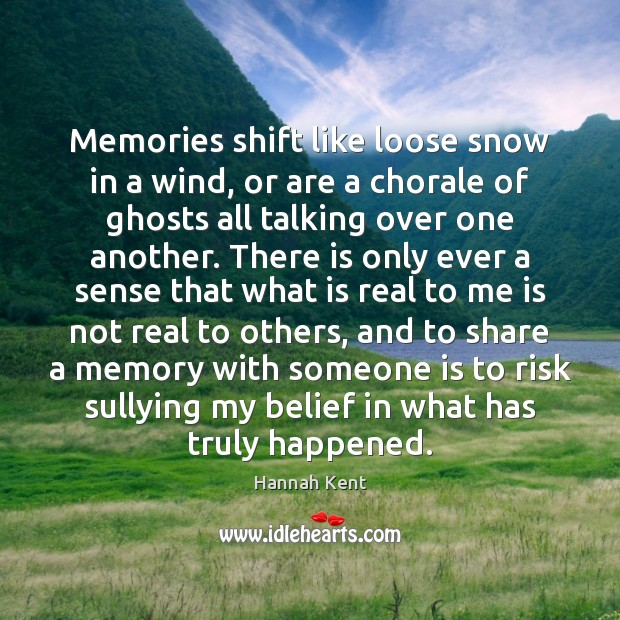 Memories shift like loose snow in a wind, or are a chorale Image