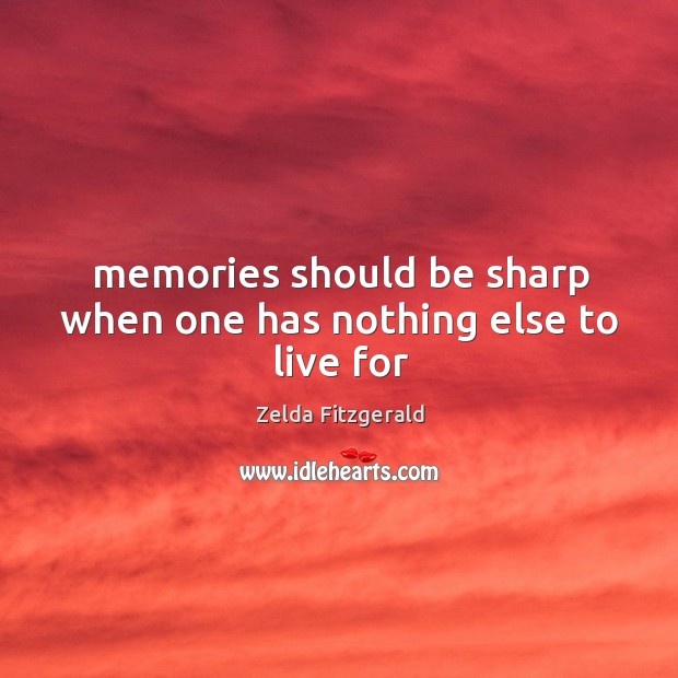 Image, Memories should be sharp when one has nothing else to live for