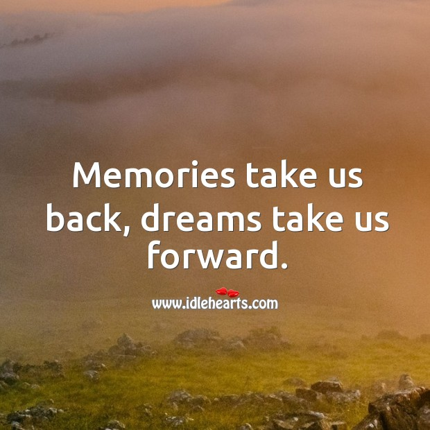 Image, Memories take us back, dreams take us forward.