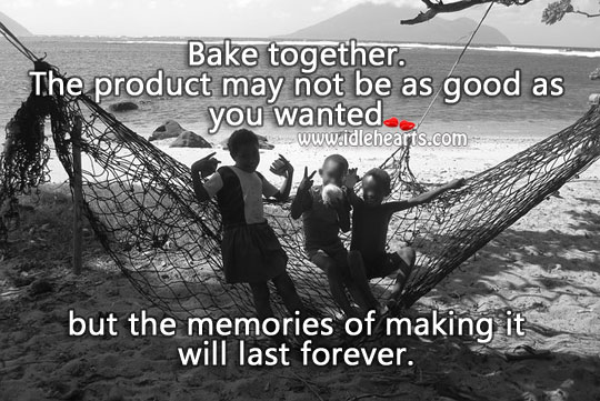 Image, Bake together. Memories will last forever.