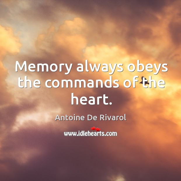 Memory always obeys the commands of the heart. Antoine De Rivarol Picture Quote