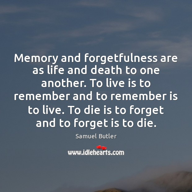 Memory and forgetfulness are as life and death to one another. To Samuel Butler Picture Quote