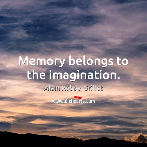 Image, Memory belongs to the imagination.