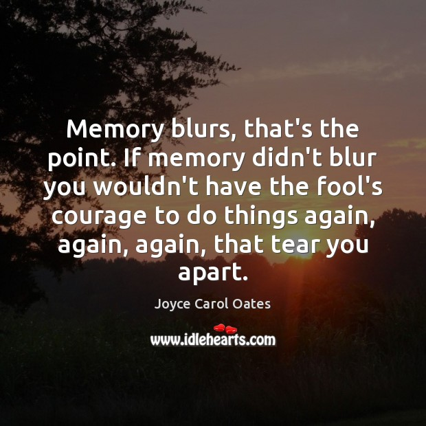 Image, Memory blurs, that's the point. If memory didn't blur you wouldn't have