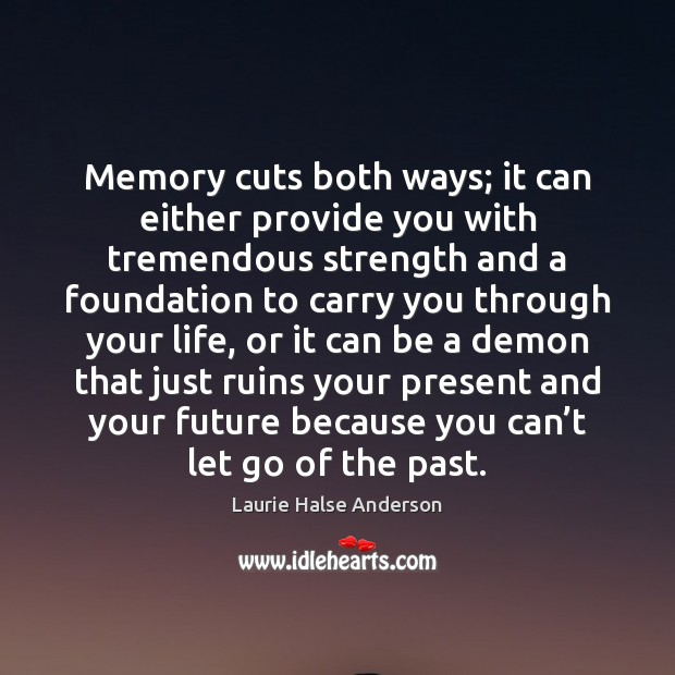 Memory cuts both ways; it can either provide you with tremendous strength Image