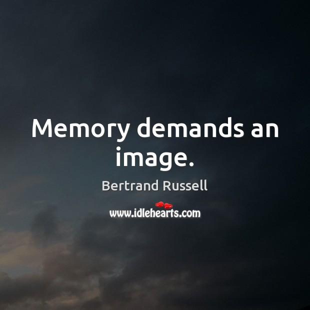 Memory demands an image. Image