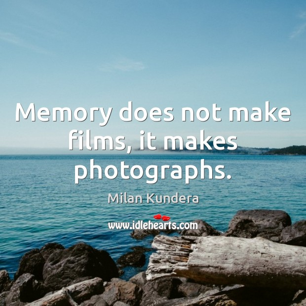 Memory does not make films, it makes photographs. Milan Kundera Picture Quote