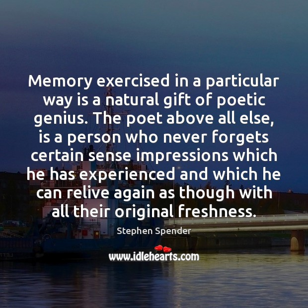 Memory exercised in a particular way is a natural gift of poetic Stephen Spender Picture Quote