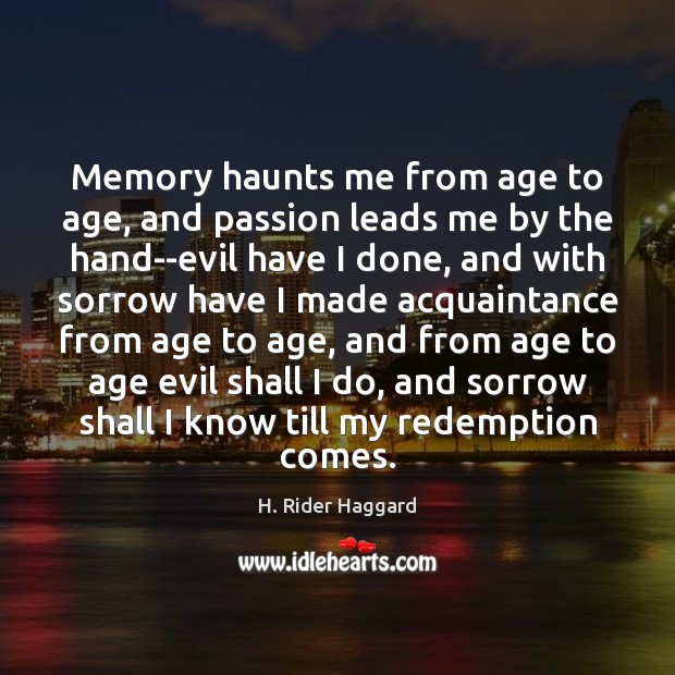 Memory haunts me from age to age, and passion leads me by H. Rider Haggard Picture Quote