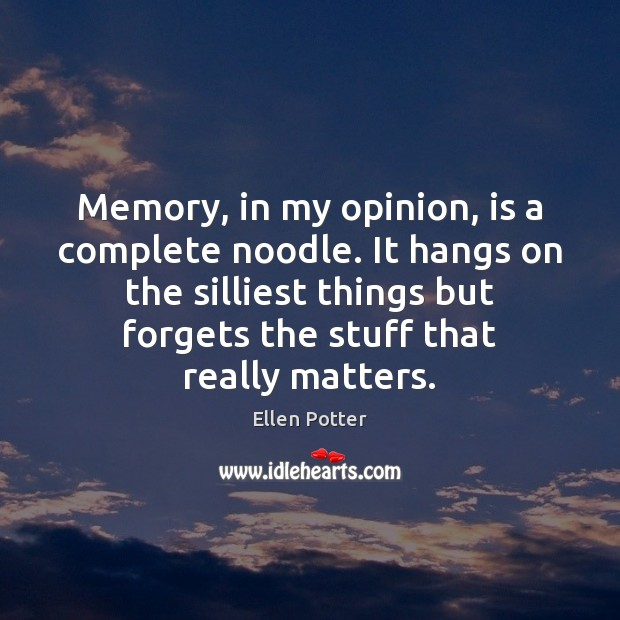 Memory, in my opinion, is a complete noodle. It hangs on the Image