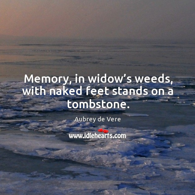 Memory, in widow's weeds, with naked feet stands on a tombstone. Image