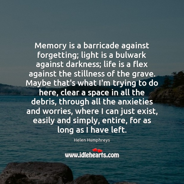 Image, Memory is a barricade against forgetting; light is a bulwark against darkness;
