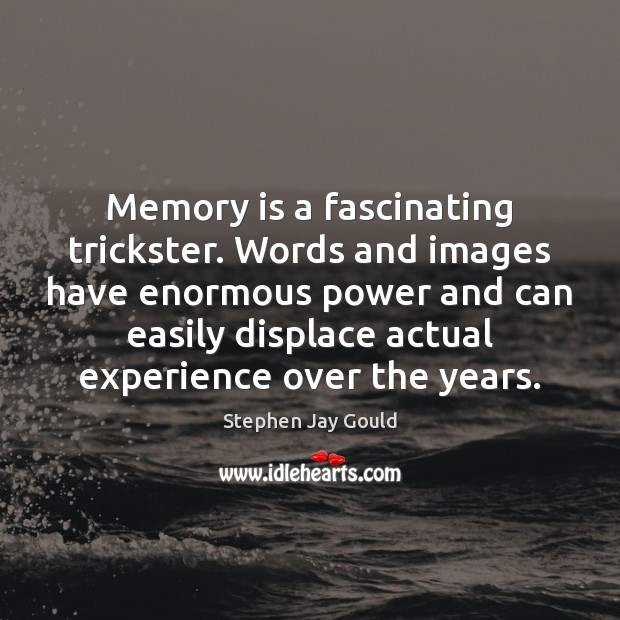 Image, Memory is a fascinating trickster. Words and images have enormous power and