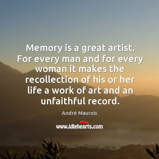 Image, Memory is a great artist. For every man and for every woman it makes the recollection