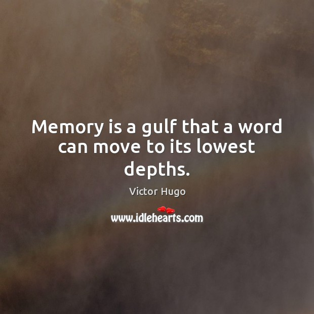 Memory is a gulf that a word can move to its lowest depths. Image