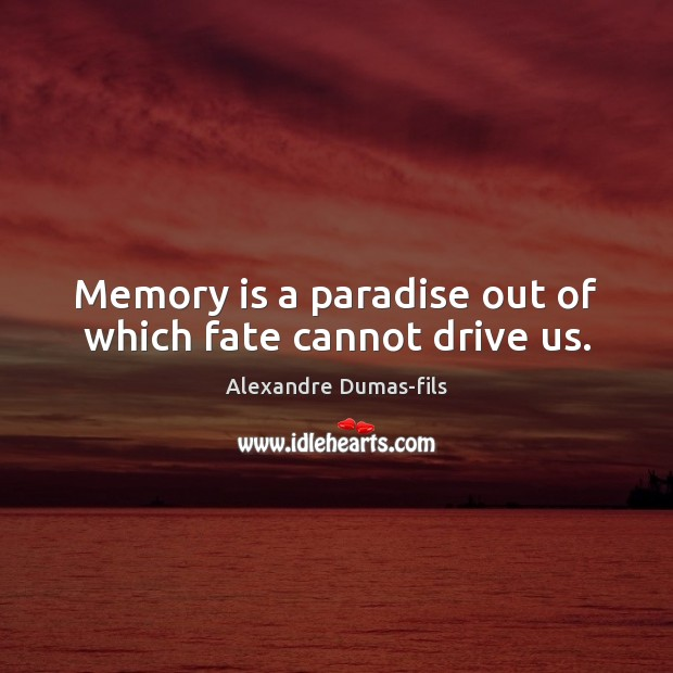 Image, Memory is a paradise out of which fate cannot drive us.