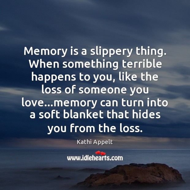 Memory is a slippery thing. When something terrible happens to you, like Image