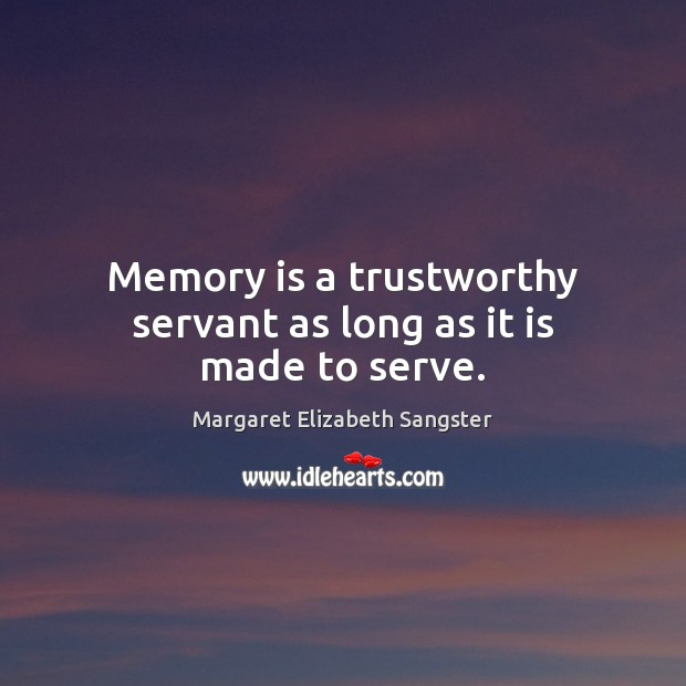 Memory is a trustworthy servant as long as it is made to serve. Image