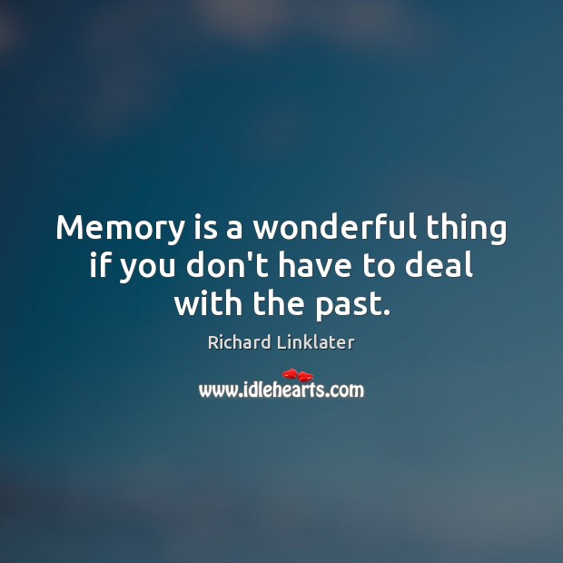 Memory is a wonderful thing if you don't have to deal with the past. Image