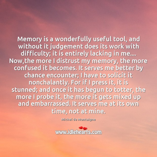 Memory is a wonderfully useful tool, and without it judgement does its Chance Quotes Image