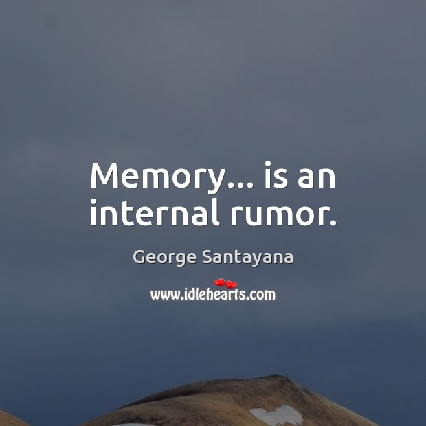 Memory… is an internal rumor. George Santayana Picture Quote