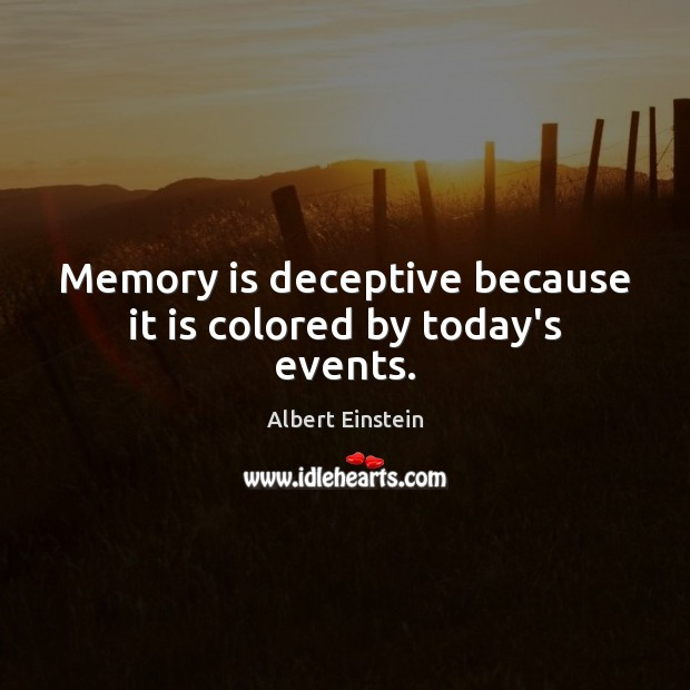 Image, Memory is deceptive because it is colored by today's events.