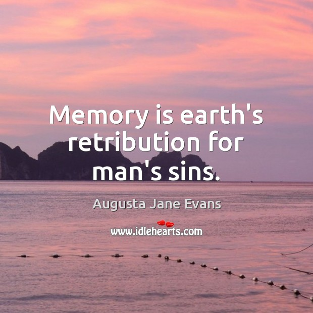 Image, Memory is earth's retribution for man's sins.