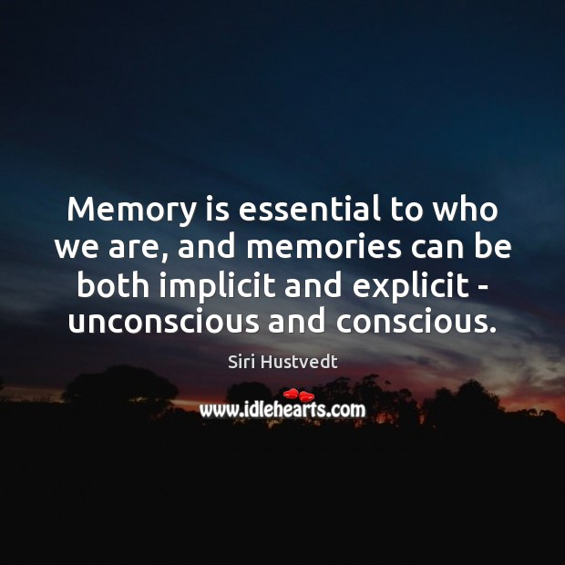 Memory is essential to who we are, and memories can be both Siri Hustvedt Picture Quote