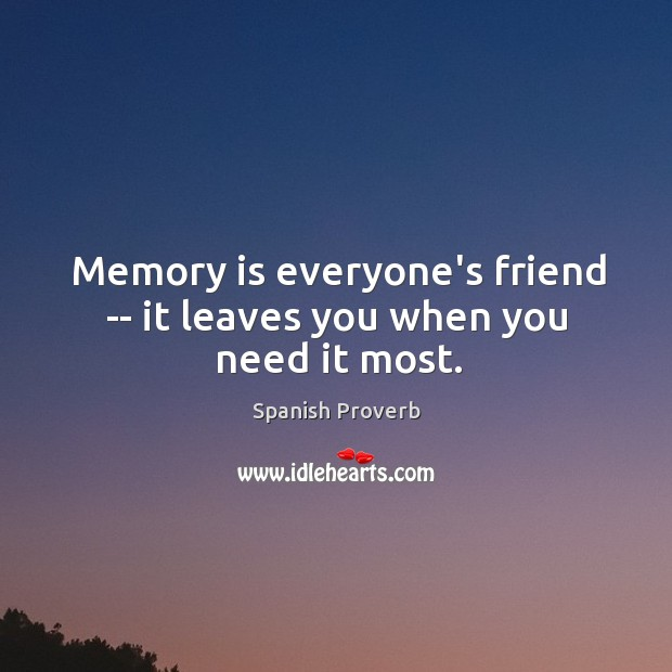 Image, Memory is everyone's friend — it leaves you when you need it most.