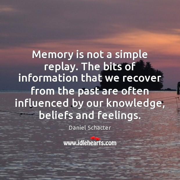 Memory is not a simple replay. The bits of information that we Daniel Schacter Picture Quote