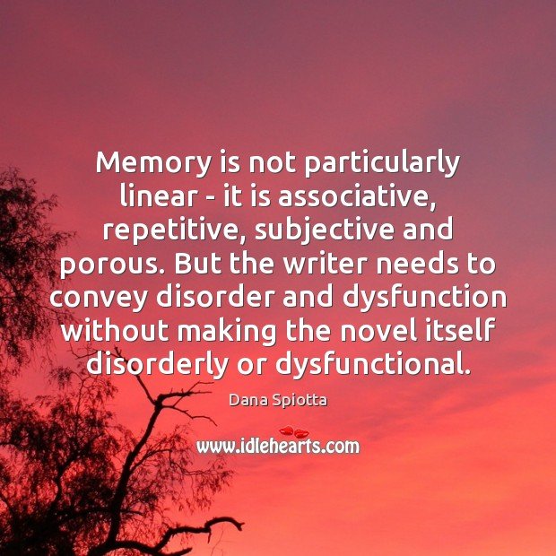 Image, Memory is not particularly linear – it is associative, repetitive, subjective and