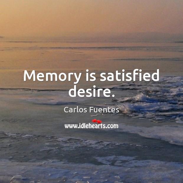 Memory is satisfied desire. Image