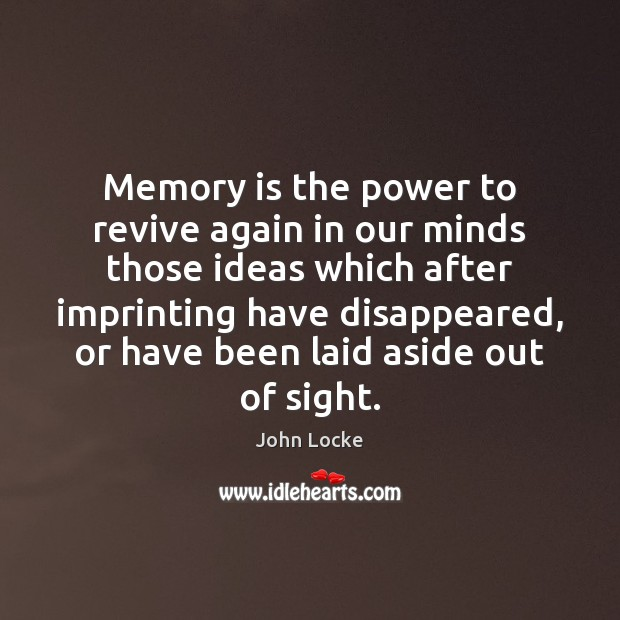Image, Memory is the power to revive again in our minds those ideas