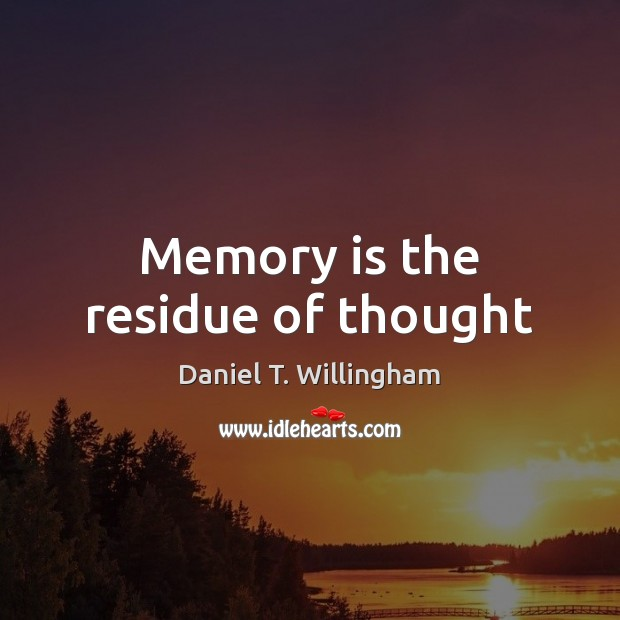 Memory is the residue of thought Image