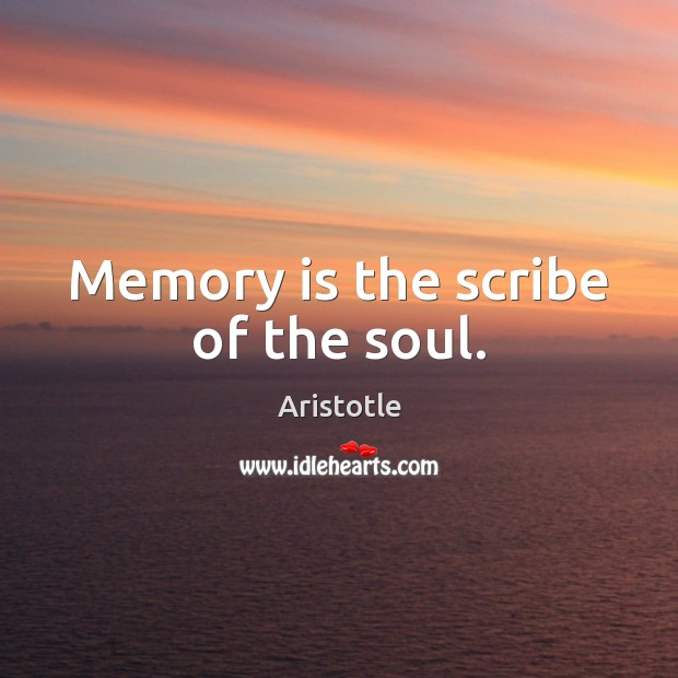 Memory is the scribe of the soul. Image