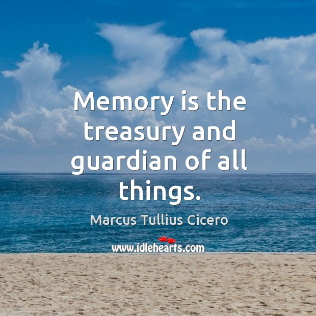Image, Memory is the treasury and guardian of all things.