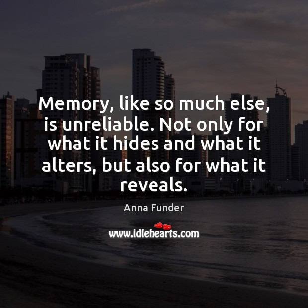 Image, Memory, like so much else, is unreliable. Not only for what it