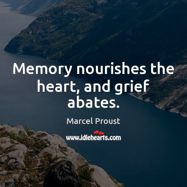 Image, Memory nourishes the heart, and grief abates.