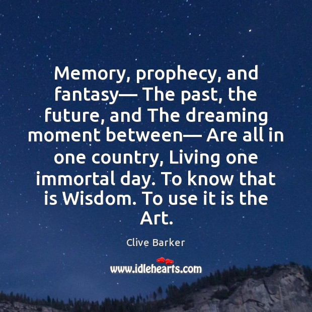 Memory, prophecy, and fantasy— The past, the future, and The dreaming moment Clive Barker Picture Quote