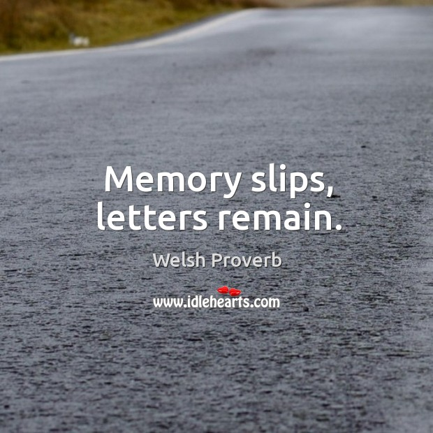 Memory slips, letters remain. Welsh Proverbs Image