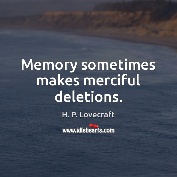Memory sometimes makes merciful deletions. Image