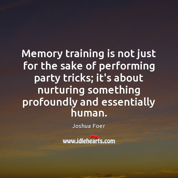 Image, Memory training is not just for the sake of performing party tricks;