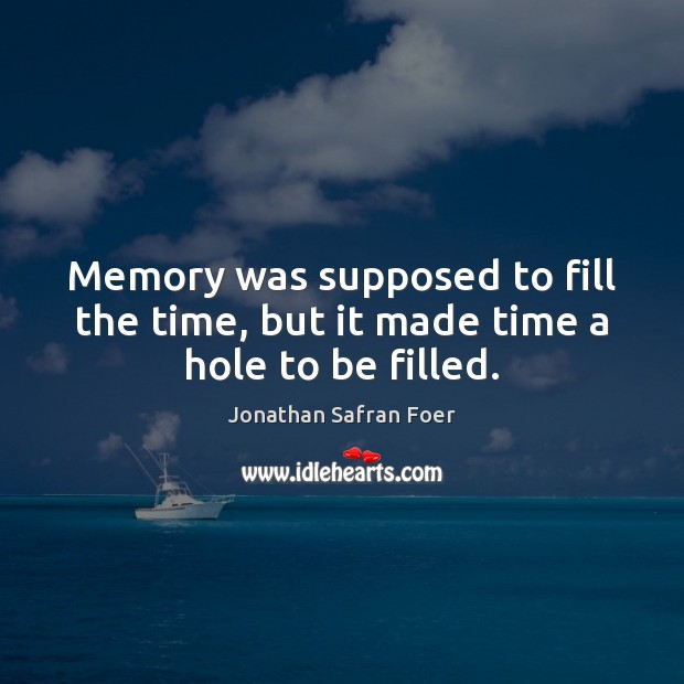 Image, Memory was supposed to fill the time, but it made time a hole to be filled.